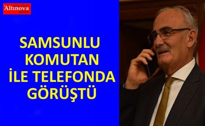 SAMSUNLU KOMUTAN İLE TELEFONDA GÖRÜŞTÜ