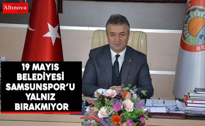 19 Mayıs Belediyesi Yılport Samsunspor'u Yalnız Bırakmıyor
