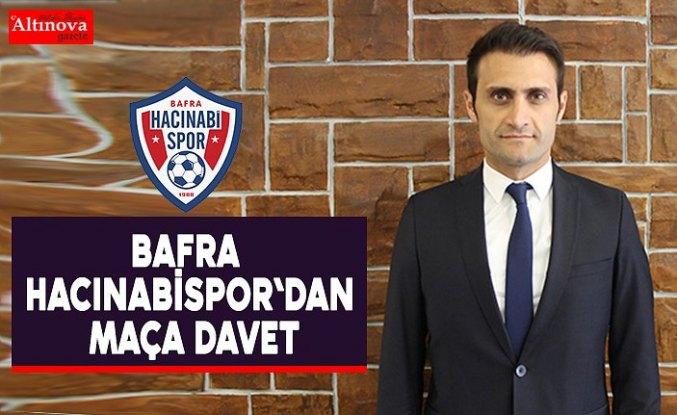 BAFRA HACINABİSPOR`DAN MAÇA DAVET