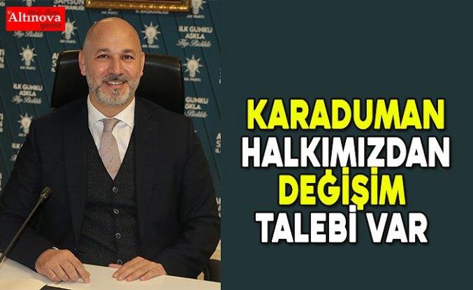 """KARADUMAN, """"HALKIMIZDAN DEĞİŞİM TALEBİ VAR"""""""