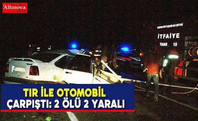 Tır ile otomobil çarpıştı: 2 ölü 2 yaralı