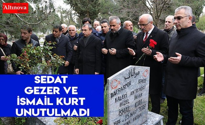 SEDAT GEZER VE İSMAİL KURT UNUTULMADI