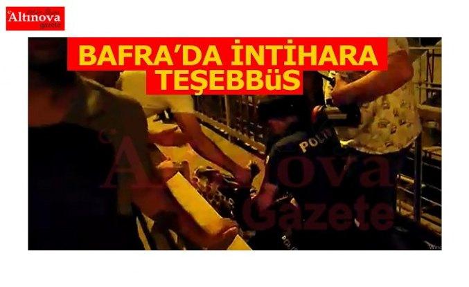 BAFRA'DA İNTİHARA TEŞEBBÜS