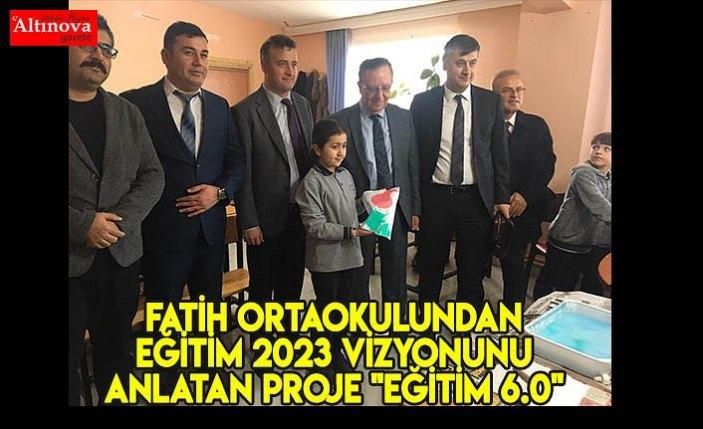 """Fatih Ortaokulundan Eğitim 2023 Vizyon unu anlatan proje """"EĞİTİM 6.0"""""""
