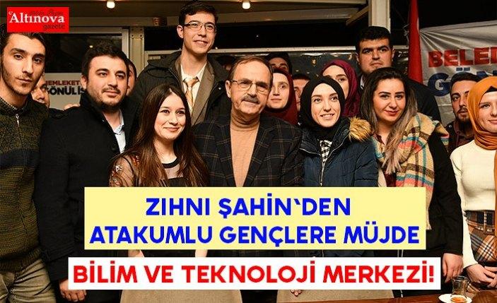 Zihni Şahin'den Atakumlu gençlere müjde; BİLİM VE TEKNOLOJİ MERKEZİ!