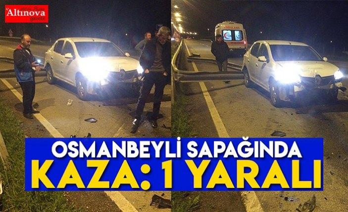 Osmanbeyli sapağında kaza: 1 yaralı