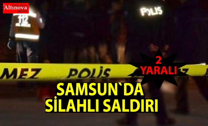 Samsun'da silahlı saldırı: 2 yaralı