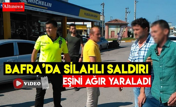 BAFRA'DA SİLAHLI SALDIRI