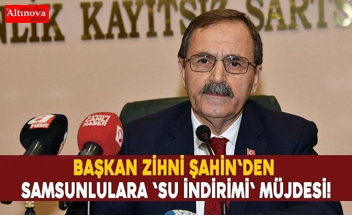Başkan Zihni Şahin'den Samsunlulara 'Su indirimi' müjdesi!