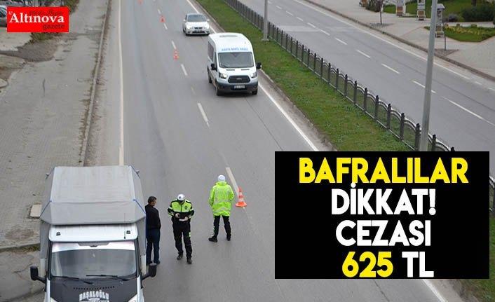 Bafralılar Dikkat! Cezası 625 TL