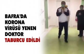 BAFRA'DA KORONA VİRÜSÜ YENEN DOKTOR TABURCU EDİLDİ