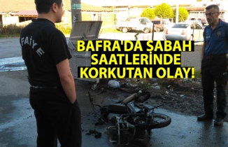 BAFRA'DA SABAH SAATLERİNDE KORKUTAN OLAY!