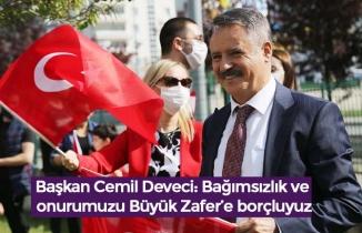Başkan Cemil Deveci: Bağımsızlık ve onurumuzu Büyük Zafer'e borçluyuz