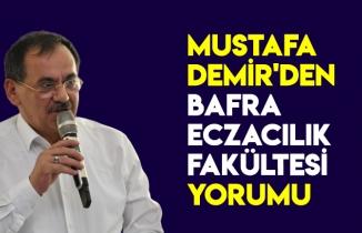 MUSTAFA DEMİR'DEN BAFRA ECZACILIK FAKÜLTESİ YORUMU