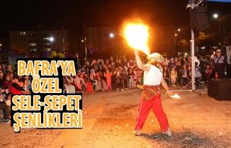 BAFRA'YA ÖZEL SELE-SEPET ŞENLİKLERİ