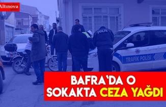 Bafra`da o sokakta sürücülere ceza yağdı