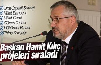 Başkan Hamit Kılıç projeleri sıraladı