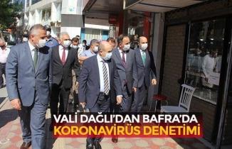 VALİ DAĞLI'DAN BAFRA'DA KORONAVİRÜS DENETİMİ